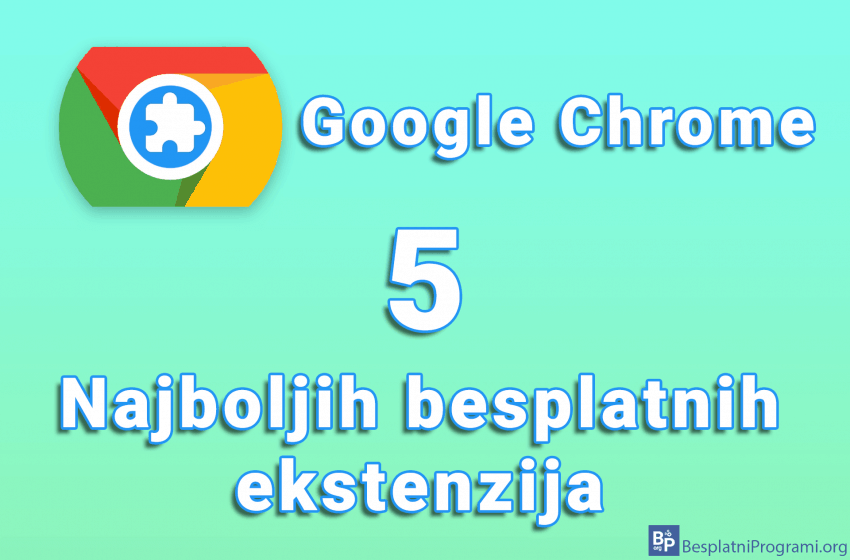 5 najboljih besplatnih ekstenzija za Google Chrome