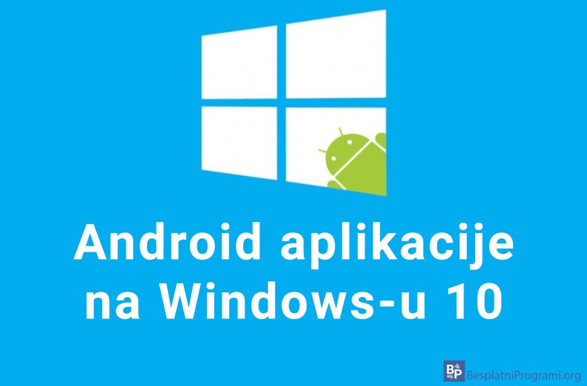 Android aplikacije na Windows-u 10
