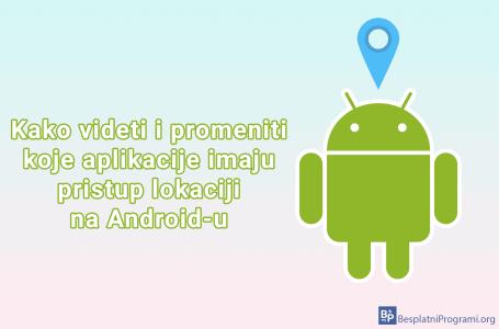 Kako videti i promeniti koje aplikacije imaju pristup lokaciji na Android-u