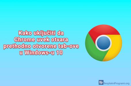 Kako uključiti da Chrome uvek otvara prethodno otvorene tab-ove u Windows-u 10