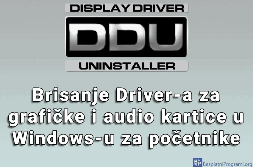 Display Driver Uninstaller – brisanje Driver-a za grafičke i audio kartice u Windows-u za početnike