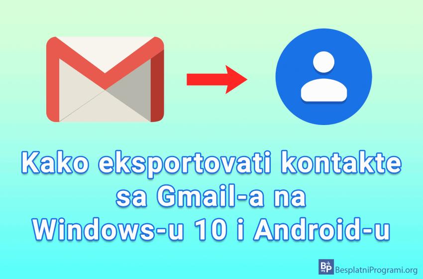Kako eksportovati kontakte sa Gmail-a na Windows-u 10 i Android-u