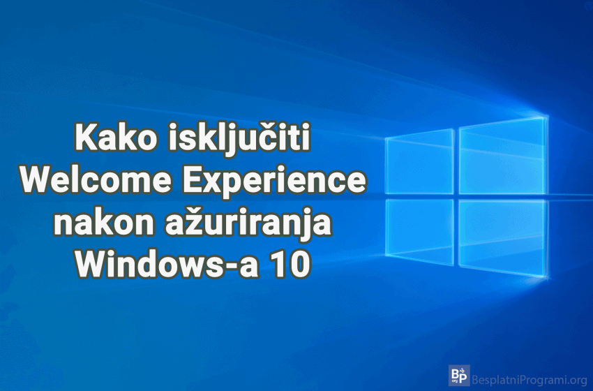 Kako isključiti Welcome Experience nakon ažuriranja Windows-a 10