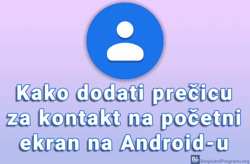 Kako dodati prečicu za kontakt na početni ekran na Android-u