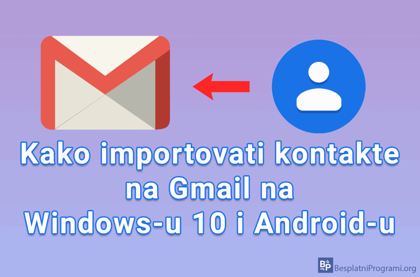 Kako importovati kontakte na Gmail na Windows-u 10 i Android-u