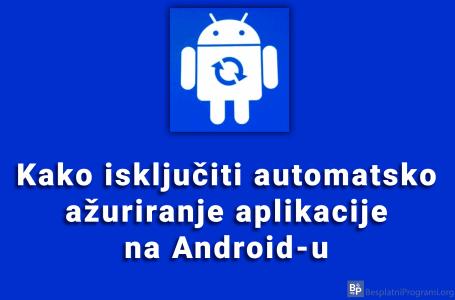 Kako isključiti automatsko ažuriranje aplikacije na Android-u
