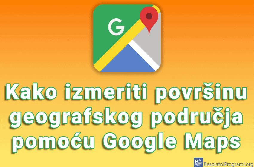 Kako izmeriti površinu geografskog područja pomoću Google Maps