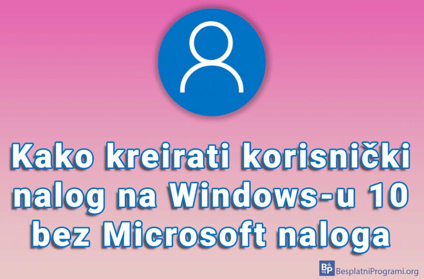 Kako kreirati korisnički nalog na Windows-u 10 bez Microsoft naloga