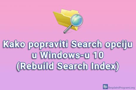 Kako popraviti Search opciju u Windows-u 10 (Rebuild Search Index)