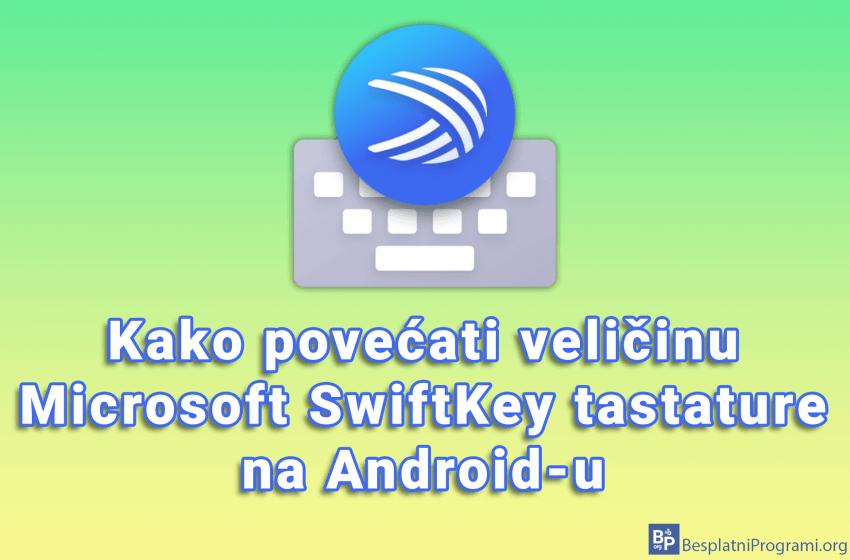 Kako povećati veličinu Microsoft SwiftKey tastature na Android-u