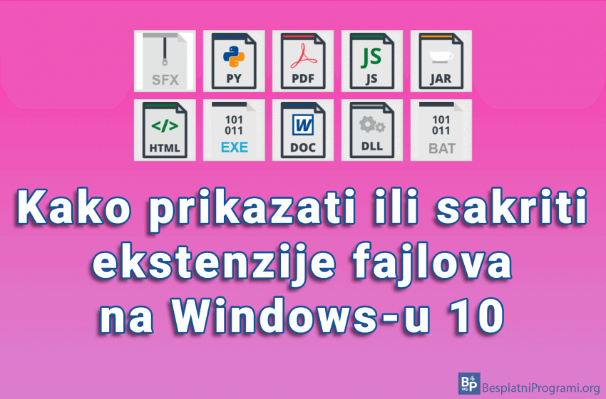 Kako prikazati ili sakriti ekstenzije fajlova na Windows-u 10