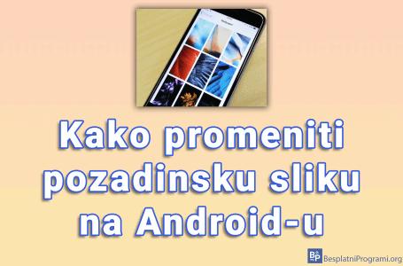 Kako promeniti pozadinsku sliku (Wallpaper) na Android-u