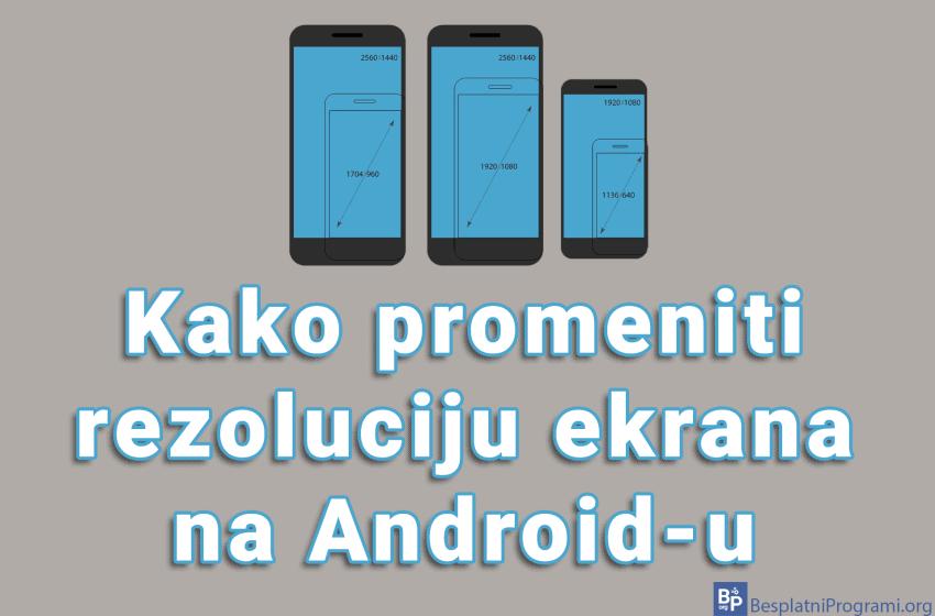 Kako promeniti rezoluciju ekrana na Android-u