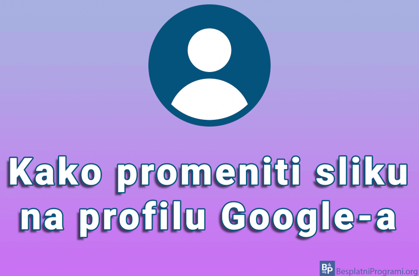 Kako promeniti sliku na Google profilu