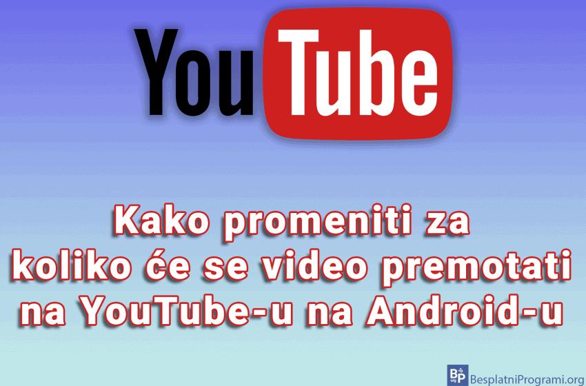 Kako promeniti za koliko će se video premotati na YouTube-u na Android-u