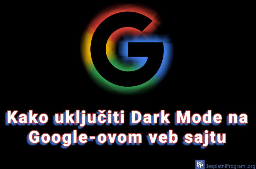Kako uključiti Dark Mode na Google-ovom veb sajtu