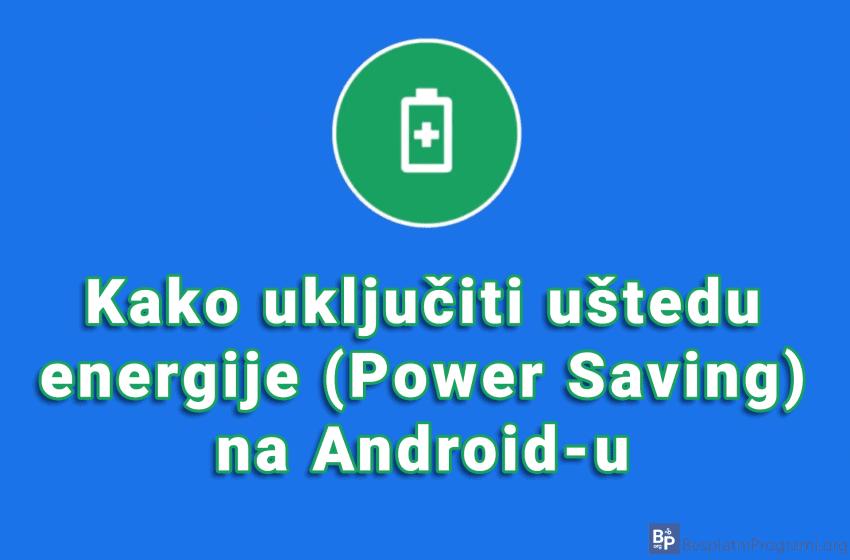 Kako uključiti uštedu energije (Power Saving) na Android-u