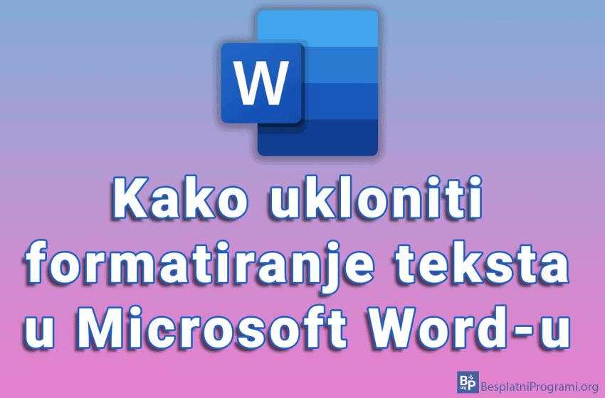 Kako ukloniti formatiranje teksta u Microsoft Word-u
