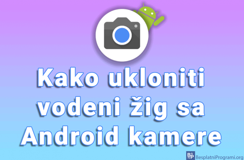 Kako ukloniti vodeni žig sa Android kamere