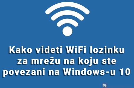 Kako videti WiFi lozinku za mrežu na koju ste povezani na Windows-u 10