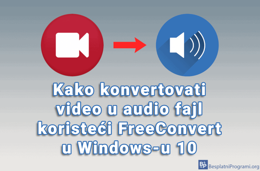 Kako konvertovati video u audio fajl koristeći FreeConvert u Windows-u 10
