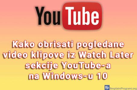 Kako obrisati pogledane video klipove iz Watch Later sekcije YouTube-a na Windows-u 10