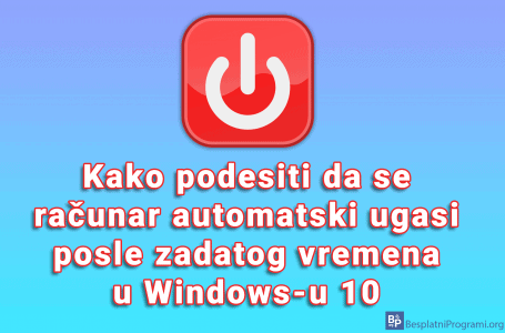 Kako podesiti da se računar automatski ugasi posle zadatog vremena u Windows-u 10