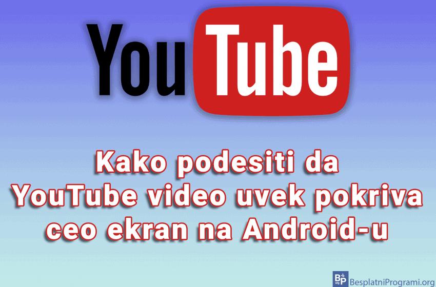 Kako podesiti da YouTube video uvek pokriva ceo ekran na Android-u