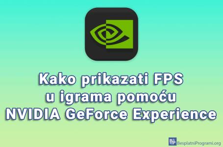 Kako prikazati FPS u igrama pomoću NVIDIA GeForce Experience