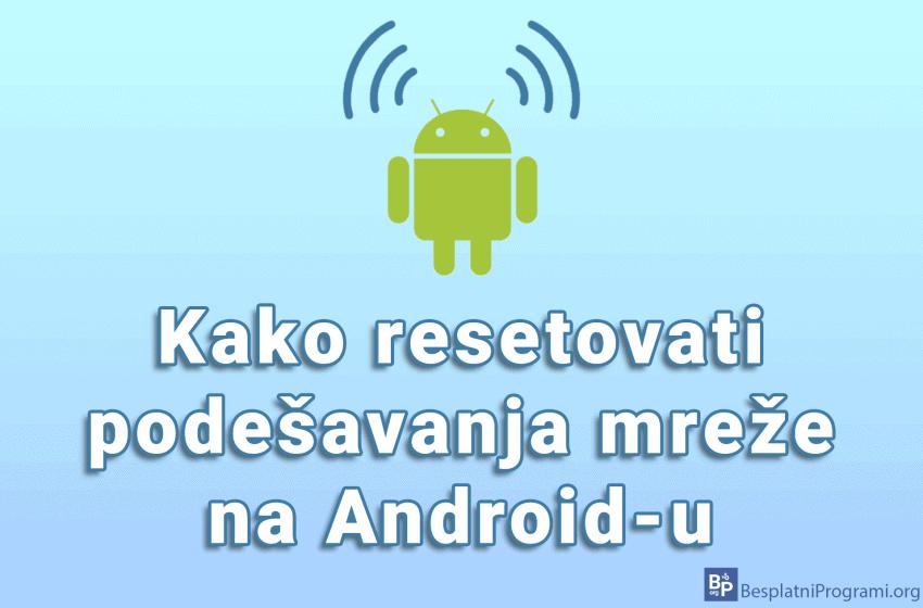 Kako resetovati podešavanja mreže na Android-u
