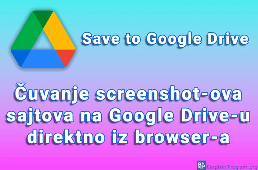 Save to Google Drive – čuvanje screenshot-ova sajtova na Google Drive-u direktno iz browser-a