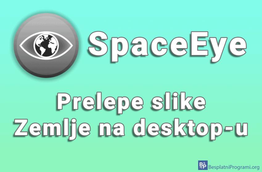 SpaceEye – prelepe slike Zemlje na desktop-u