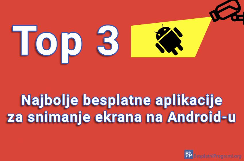 Top 3 najbolje besplatne aplikacije za snimanje ekrana na Android-u