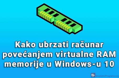 Kako ubrzati računar povećanjem virtualne RAM memorije u Windows-u 10