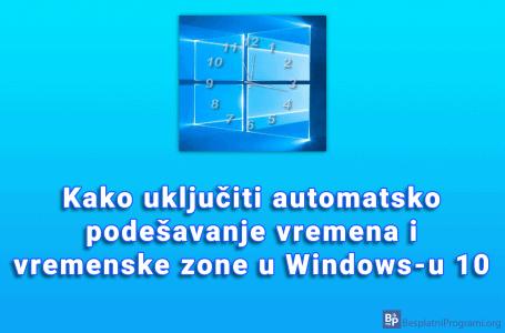 Kako uključiti automatsko podešavanje vremena i vremenske zone u Windows-u 10