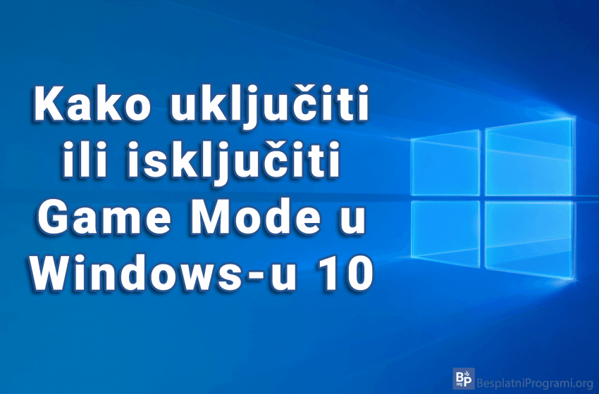 Kako uključiti ili isključiti Game Mode u Windows-u 10