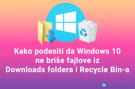 Kako podesiti da Windows 10 ne briše fajlove iz Downloads foldera i Recycle Bin-a