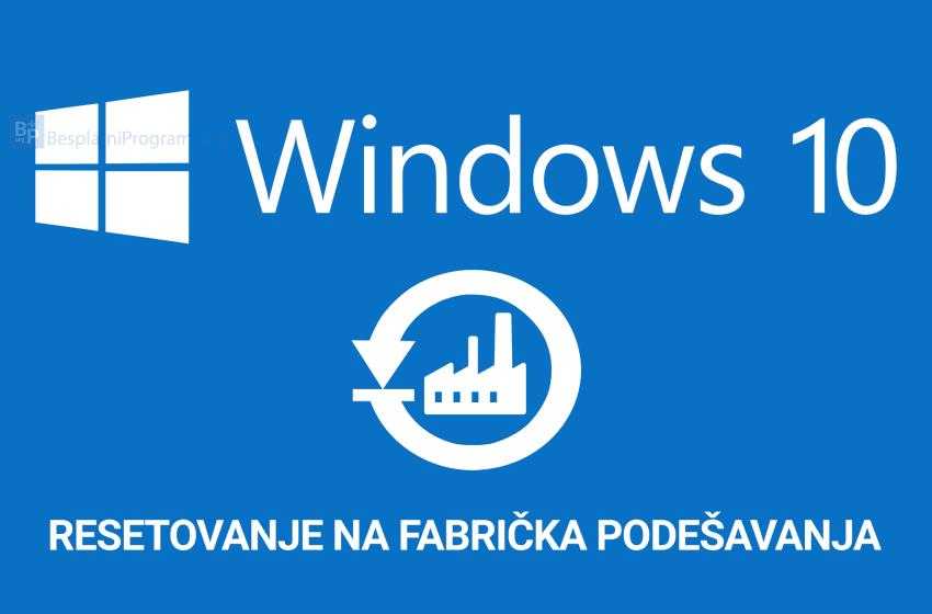 Kako vratiti Windows 10 na fabrička podešavanja