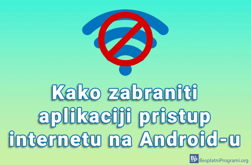 Kako zabraniti aplikaciji pristup internetu na Android-u