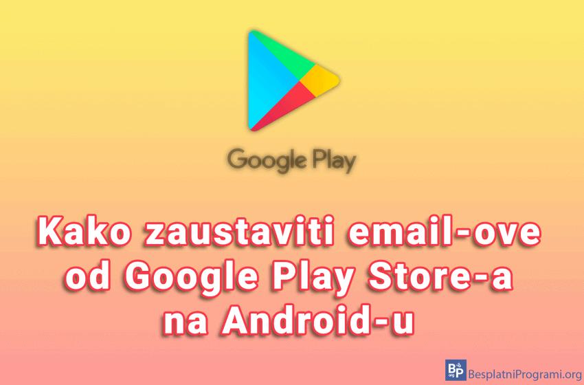 Kako zaustaviti email-ove od Google Play Store-a na Android-u